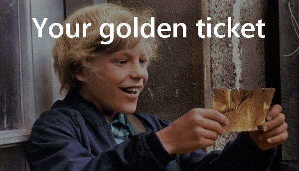 Check your email for a golden ticket!